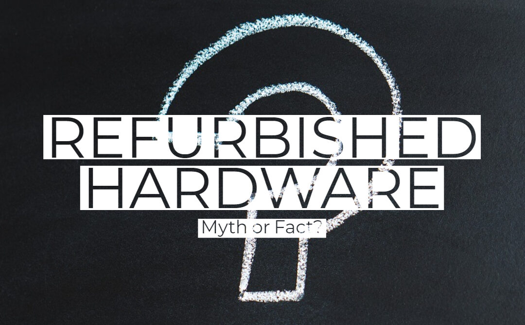 The myth of refurbished hardware