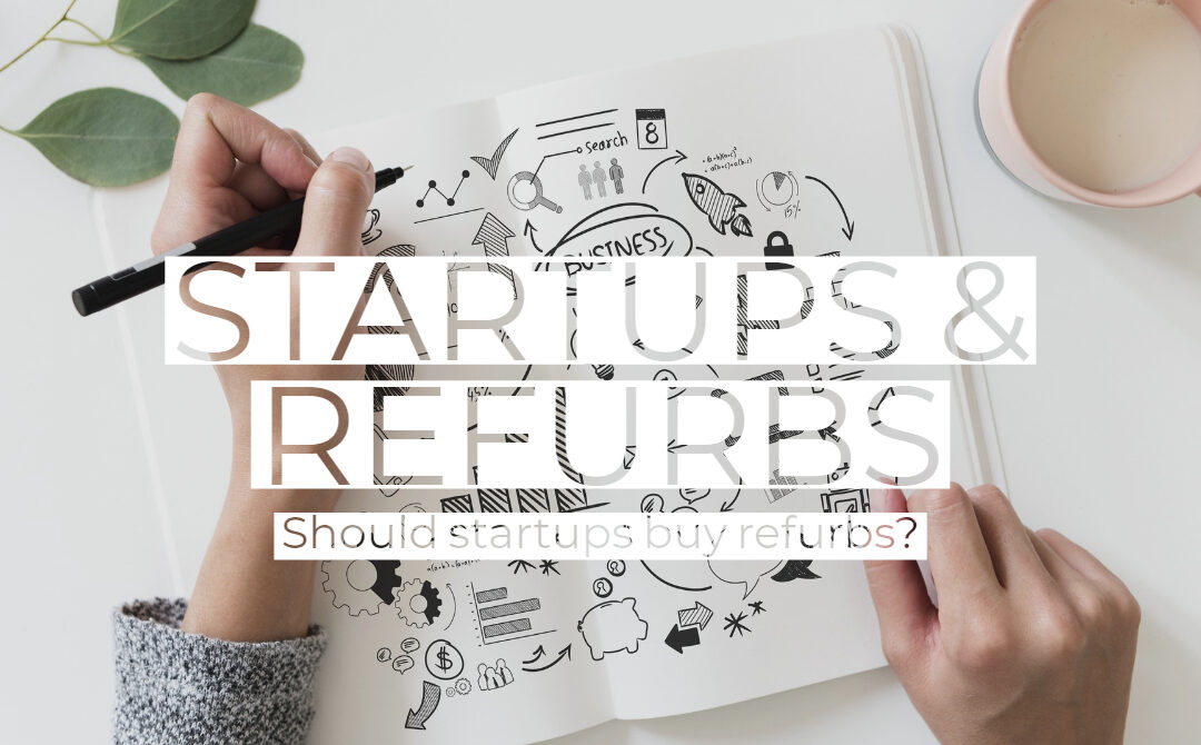 Should startups buy refurbished IT equipment? YES, and here's why.