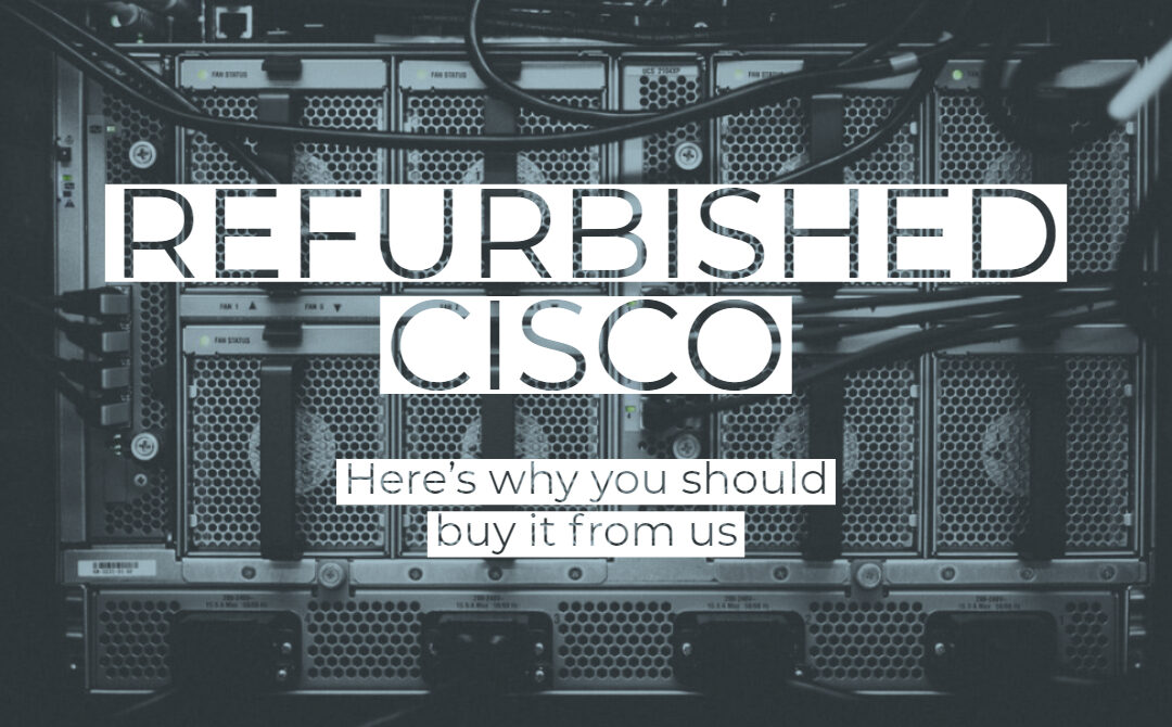 Here's why you should buy refurbished Cisco from us