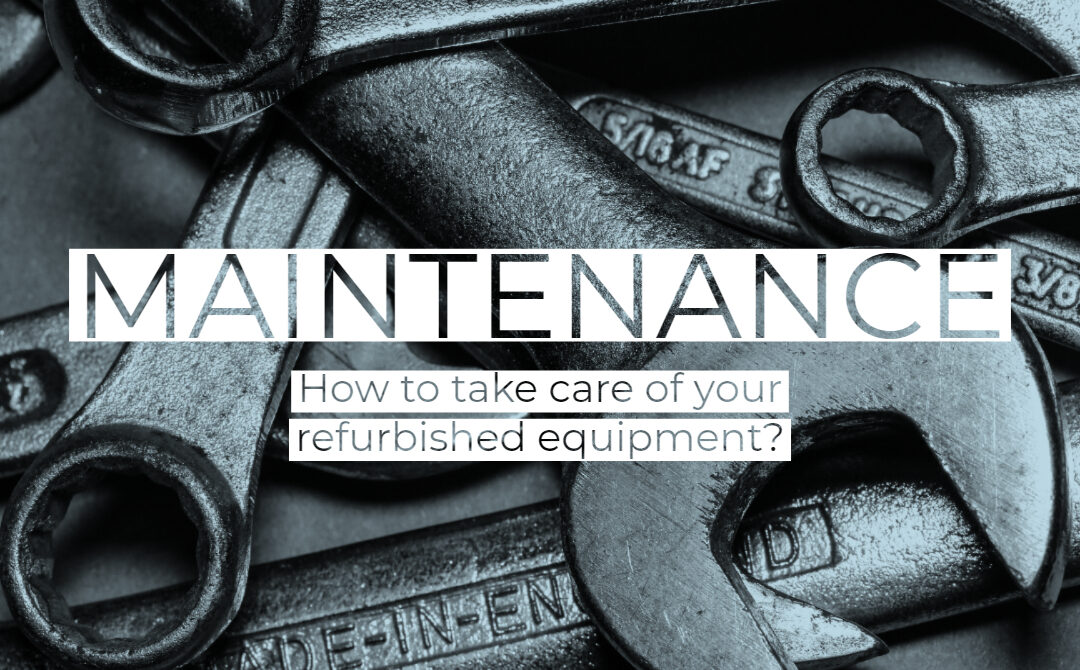 Maintenance – How to take care of your refurbished equipment