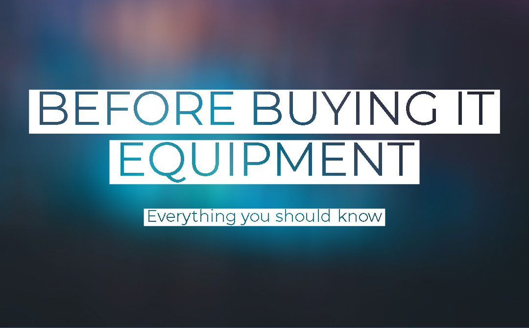 What you should know before buying IT equipment