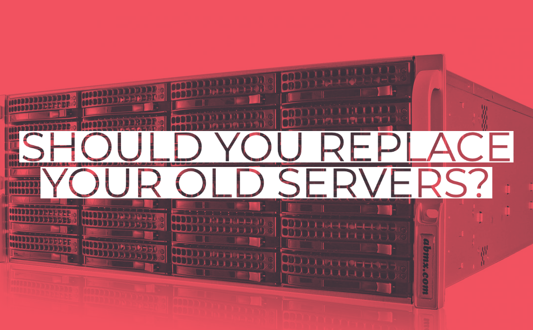 Should you replace your old servers?