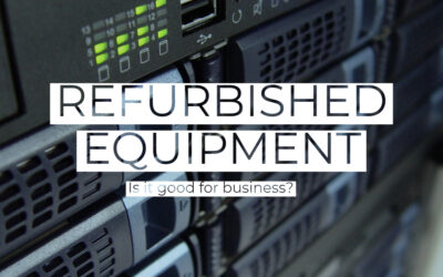 Why refurbished equipment is good for your business